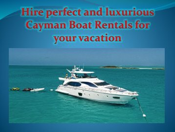 Hire perfect and luxurious Cayman Boat Rentals for your vacation