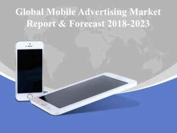 Global Mobile Advertising Market Report & Forecast 2018-2023