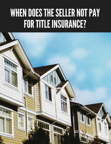 WHEN DOES THE SELLER NOT PAY FOR TITLE INSURANCE_