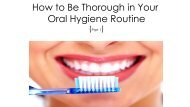 How to Be Thorough in Your Oral Hygiene Routine