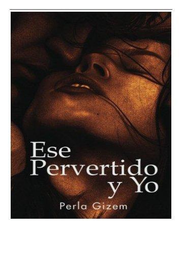 eBook Ese Pervertido y Yo Una montaña rusa de erotismo Free online