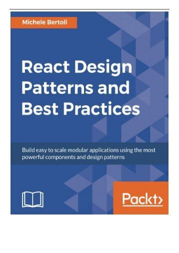 eBook React Design Patterns and Best Practices Build easy to scale modular applications using the most