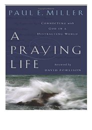 PDF Download A Praying Life Connecting with God in a Distracting World Free books