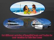 Get different varieties of beautiful boats and Yachts for your vacation in Cabo San Lucas