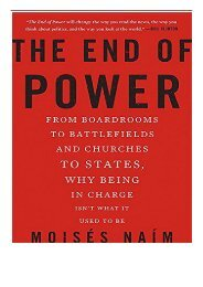 PDF Download The End of Power From Boardrooms to Battlefields and Churches to States Why Being In Charge