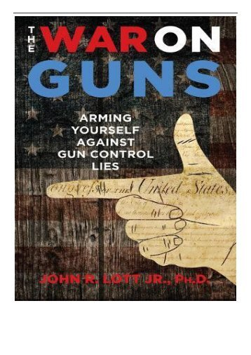 PDF Download The War on Guns Arming Yourself Against Gun Control Lies Free books