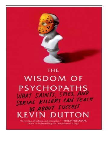 PDF Download The Wisdom of Psychopaths What Saints Spies and Serial Killers Can Teach Us about Success