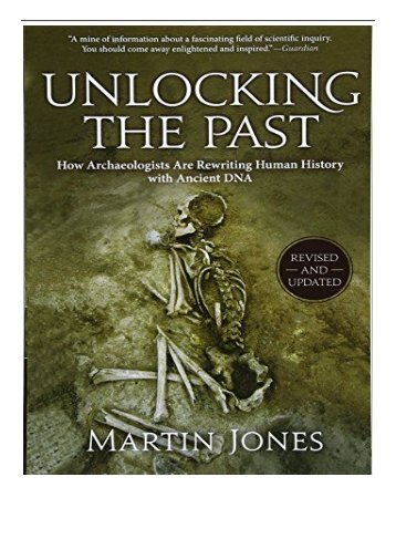 PDF Download Unlocking the Past How Archaeologists Are Rewriting Human History with Ancient DNA Free