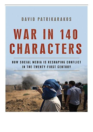 PDF Download War in 140 Characters How Social Media Is Reshaping Conflict in the Twenty-First Century