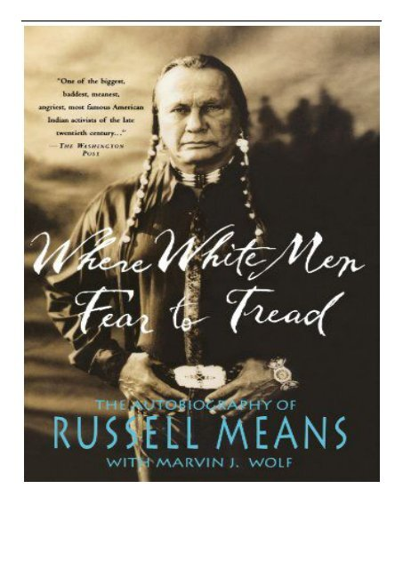 Read Where White Men Fear To Tread The Autobiography Of Russell Means By Russell Means