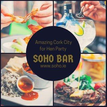 Amazing Cork City for Hen Party - SoHo Bar