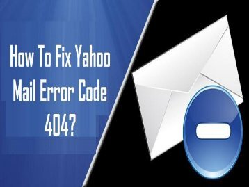 How to Fix Yahoo Mail Error Code 404?  1-800-213-3740