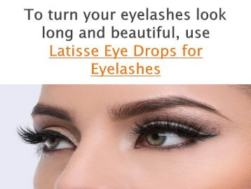 Latisse Eye Drops makes your Eyelashes Look Lengthy and Beautiful