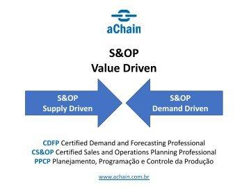 S&OP Value Driven, Demand Driven, Supply Driven: www.achain.com.br
