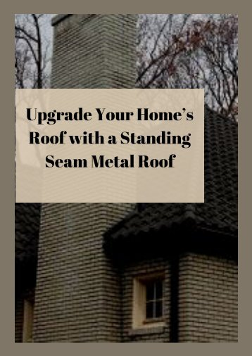 Upgrade Your Home's Roof with a Standing Seam Metal Roof