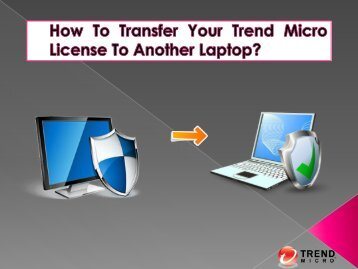 How To Transfer Your Trend Micro License To Another Laptop?