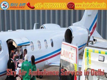 Obtain Air Ambulance Service with Full Medical Assistance from Delhi by Sky Air Ambulance