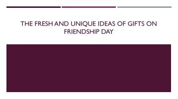 The Unique Idea Of Gifts On Friendship Day