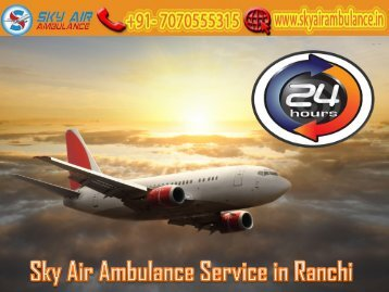 Receive Sky Air Ambulance Service in Ranchi with MD Doctor