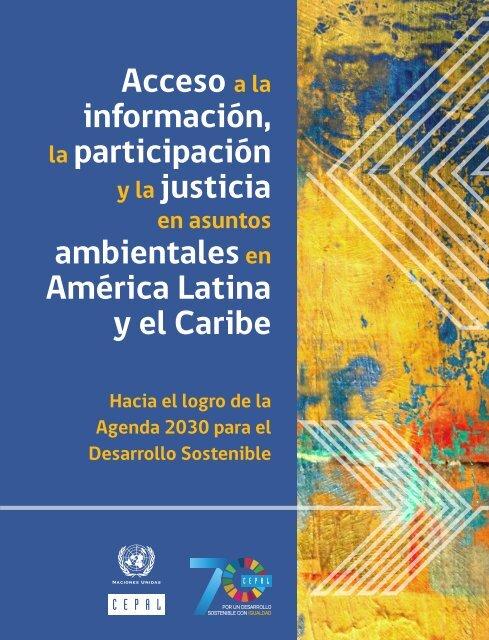Acceso a la información, la participación y la justicia en asuntos ambientales en América Latina y el Caribe: hacia el logro de la Agenda 2030 para el Desarrollo Sostenible