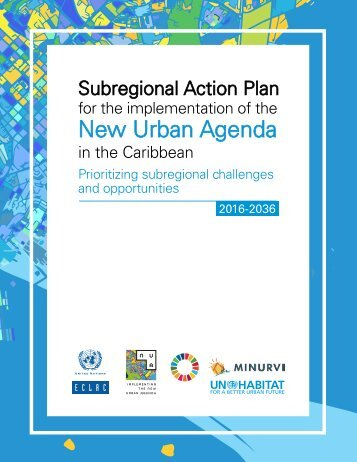 Subregional Action Plan for the implementation of the New Urban Agenda in the Caribbean: Prioritizing subregional challenges and opportunities 2016-2036