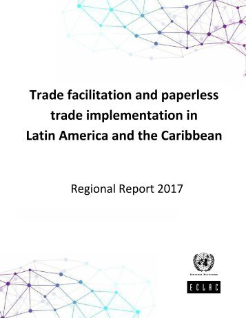 Trade facilitation and paperless trade implementation in Latin America and the Caribbean: Regional Report 2017