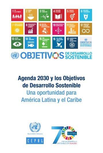 Agenda 2030 y los Objetivos de Desarrollo Sostenible: una oportunidad para América Latina y el Caribe