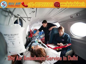 Receive the World-Class Air Ambulance Service in Delhi by Sky Air Ambulance