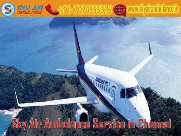 Receive Sky Air Ambulance Service in Chennai with Latest Medical Equipment