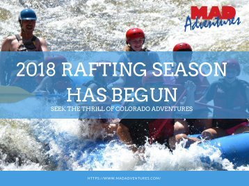2018 Rafting Season has begun - MAD Adventures | Call us 800.451.4844