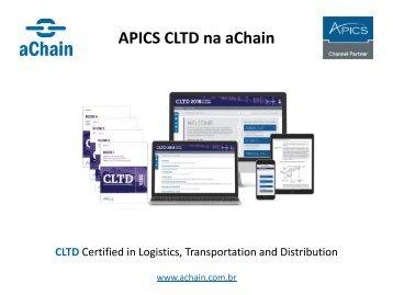 CLTD Certified in Logistics, Transportation and Distribution! Conheça também: CDFP, CS&OP, PPCP, CPIM, CSCP e CPSM: www.achain.com.br