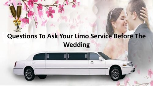 Questions To Ask Your Limo Service Before The Wedding
