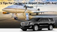 5 Tips For Car Service Airport Drop-Offs And Pickups