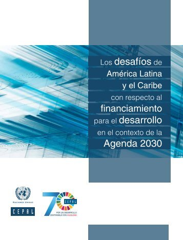Los desafíos de América Latina y el Caribe con respecto al financiamiento para el desarrollo en el contexto de la Agenda 2030