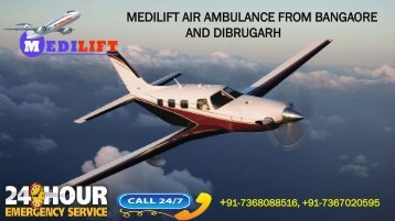 Avail Chartered Aircraft by Medilift Air Ambulance from Bangalore and Dibrugarh
