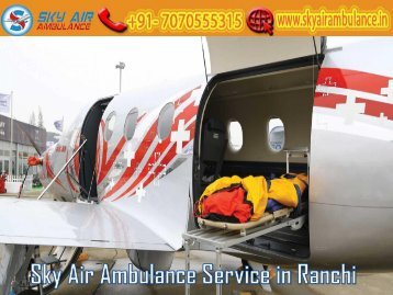 Receive Sky Air Ambulance with Hi-tech Medical Service in Ranchi
