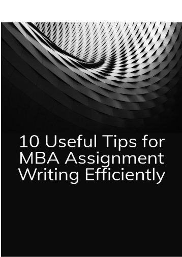 10 Useful Tips for MBA Assignment Writing Efficiently