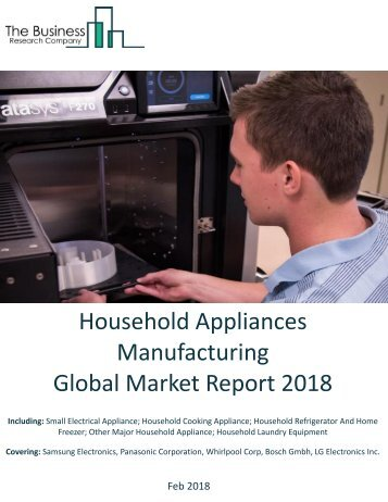 Household Appliances Manufacturing Global Market Report 2018