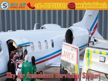 Receive Sky Air Ambulance Service in Siliguri with Full ICU Setup