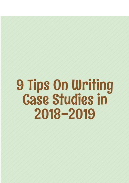 9 Tips on Writing Case Studies in 2018-2019