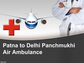 Patna to Delhi Emergency Air Ambulance Services