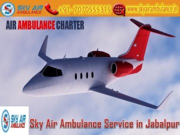 Receive Sky Air Ambulance Service in Jabalpur at an Affordable Cost