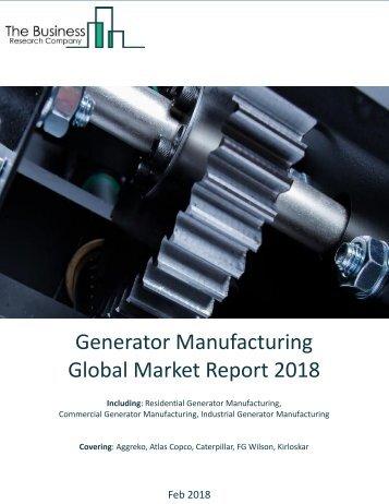 Generator Manufacturing Global Market Report 2018