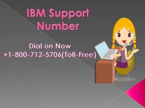 Call IBM Support Number through this Toll-free number +1-800-712-5706