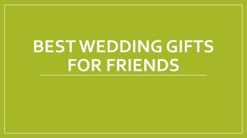 Choose Best Wedding Gifts For Friend