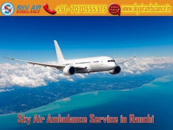 Receive Air Ambulance Service in Ranchi with Full ICU Setup by Sky Air Ambulance