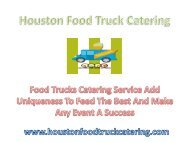 Food trucks catering service add uniqueness to feed the best and make any event a success