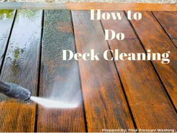How to Do Deck Cleaning by Peak Pressure Washing