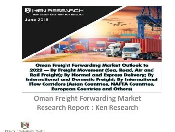Freight Forwarding Businesses in Oman, Transport Infrastructure in Oman, Free Trade Agreements of Oman, Freight Forwarding Services in Oman : Ken Research