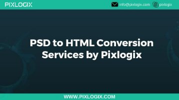 PSD to HTML Conversion Services By Pixlogix